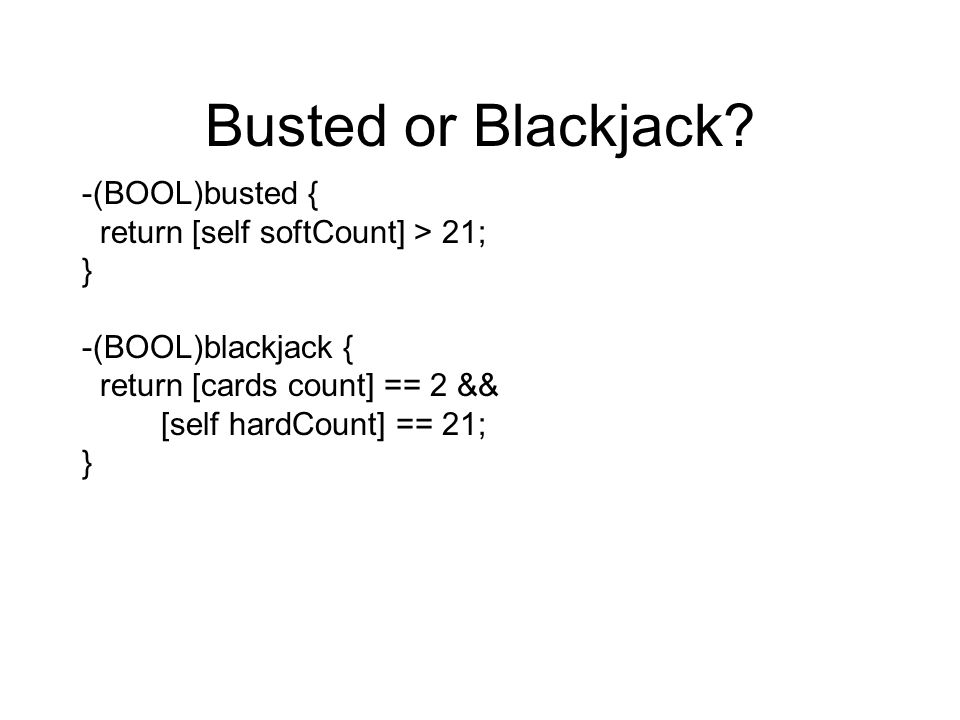 Busted or Blackjack -(BOOL)busted { return [self softCount] > 21;